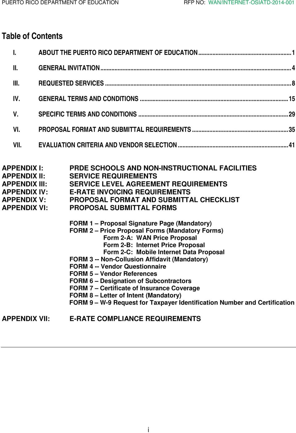 .. 41 APPENDIX I: APPENDIX II: APPENDIX III: APPENDIX IV: APPENDIX V: APPENDIX VI: PRDE SCHOOLS AND NON-INSTRUCTIONAL FACILITIES SERVICE REQUIREMENTS SERVICE LEVEL AGREEMENT REQUIREMENTS E-RATE