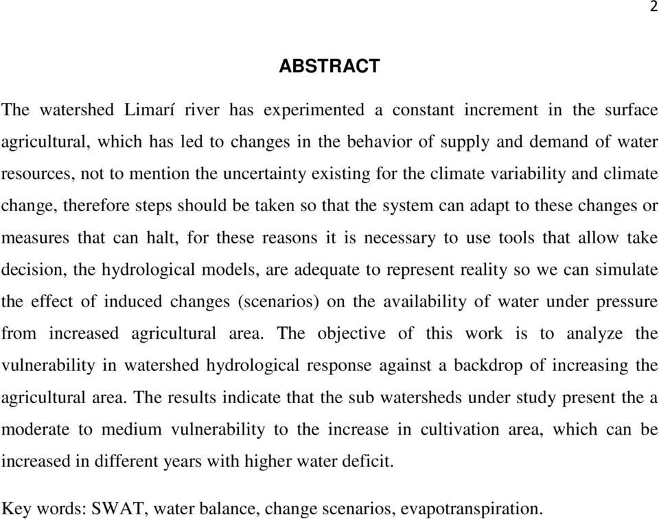 reasons it is necessary to use tools that allow take decision, the hydrological models, are adequate to represent reality so we can simulate the effect of induced changes (scenarios) on the