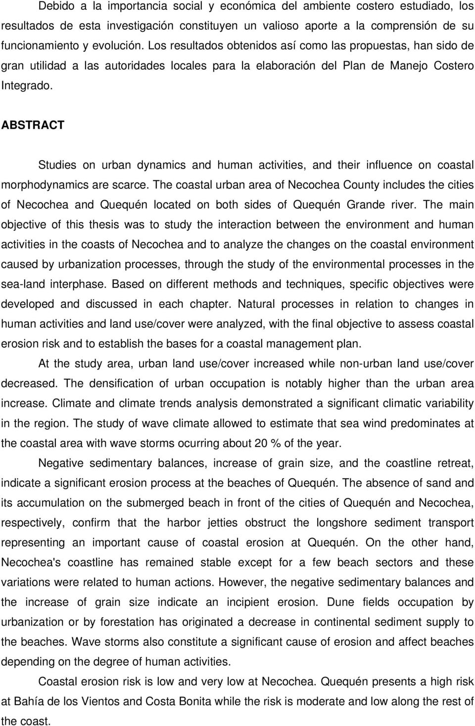 ABSTRACT Studies on urban dynamics and human activities, and their influence on coastal morphodynamics are scarce.