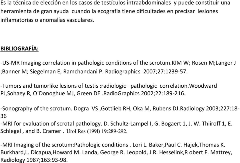 -Tumors and tumorlike lesions of testis :radiologic pathologic correlation.woodward PJ,Sohaey R, O Donoghue MJ, Green DE.RadioGraphics 2002;22:189-216. -Sonography of the scrotum.