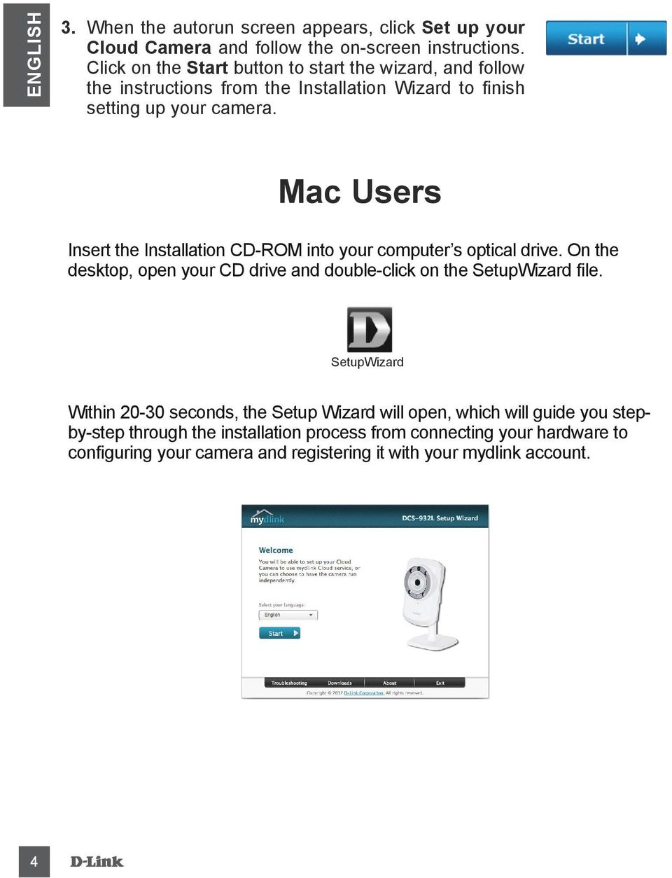 Mac Users Insert the Installation CD-ROM into your computer s optical drive. On the desktop, open your CD drive and double-click on the SetupWizard file.
