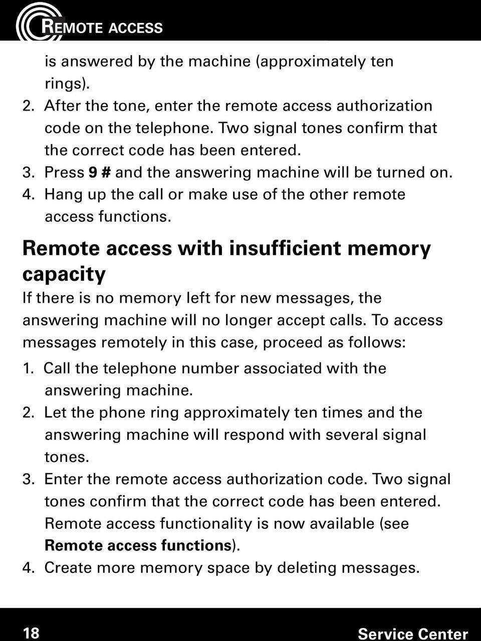 Remote access with insufficient memory capacity If there is no memory left for new messages, the answering machine will no longer accept calls.