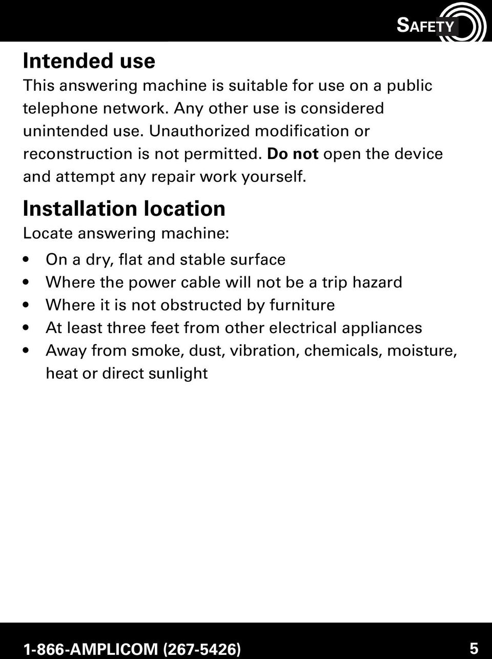 Installation location Locate answering machine: SAFETY On a dry, flat and stable surface Where the power cable will not be a trip hazard Where it