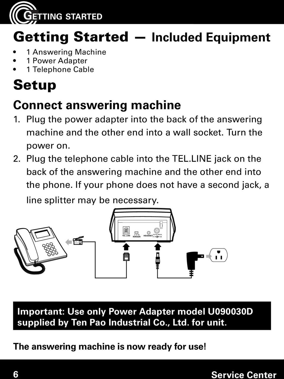 Plug the telephone cable into the TEL.LINE jack on the back of the answering machine and the other end into the phone.