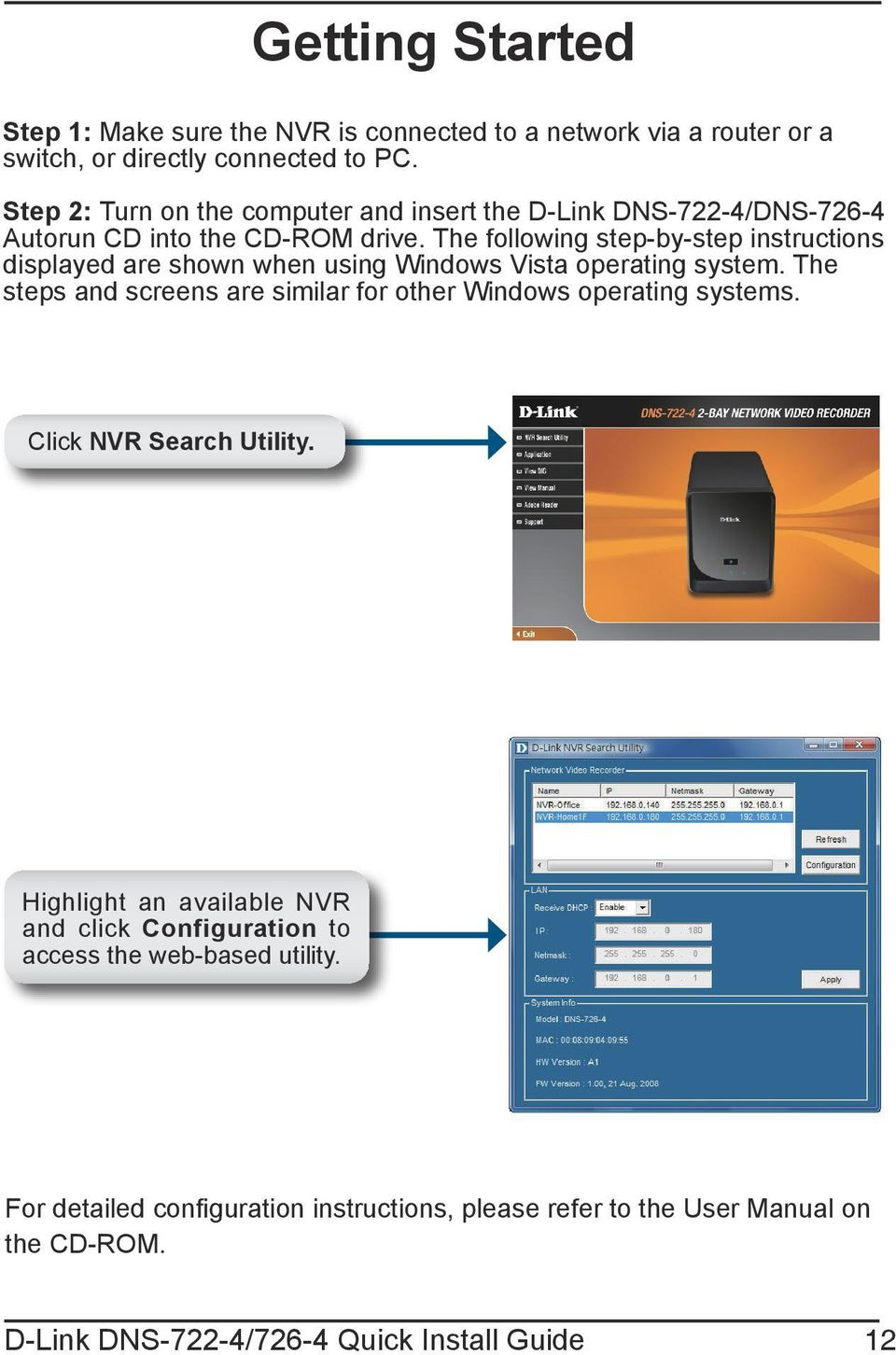 The following step-by-step instructions displayed are shown when using Windows Vista operating system.