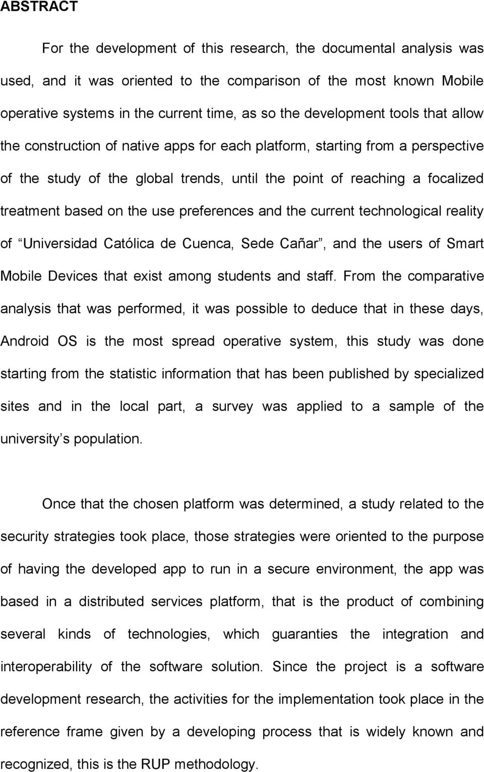 on the use preferences and the current technological reality of Universidad Católica de Cuenca, Sede Cañar, and the users of Smart Mobile Devices that exist among students and staff.