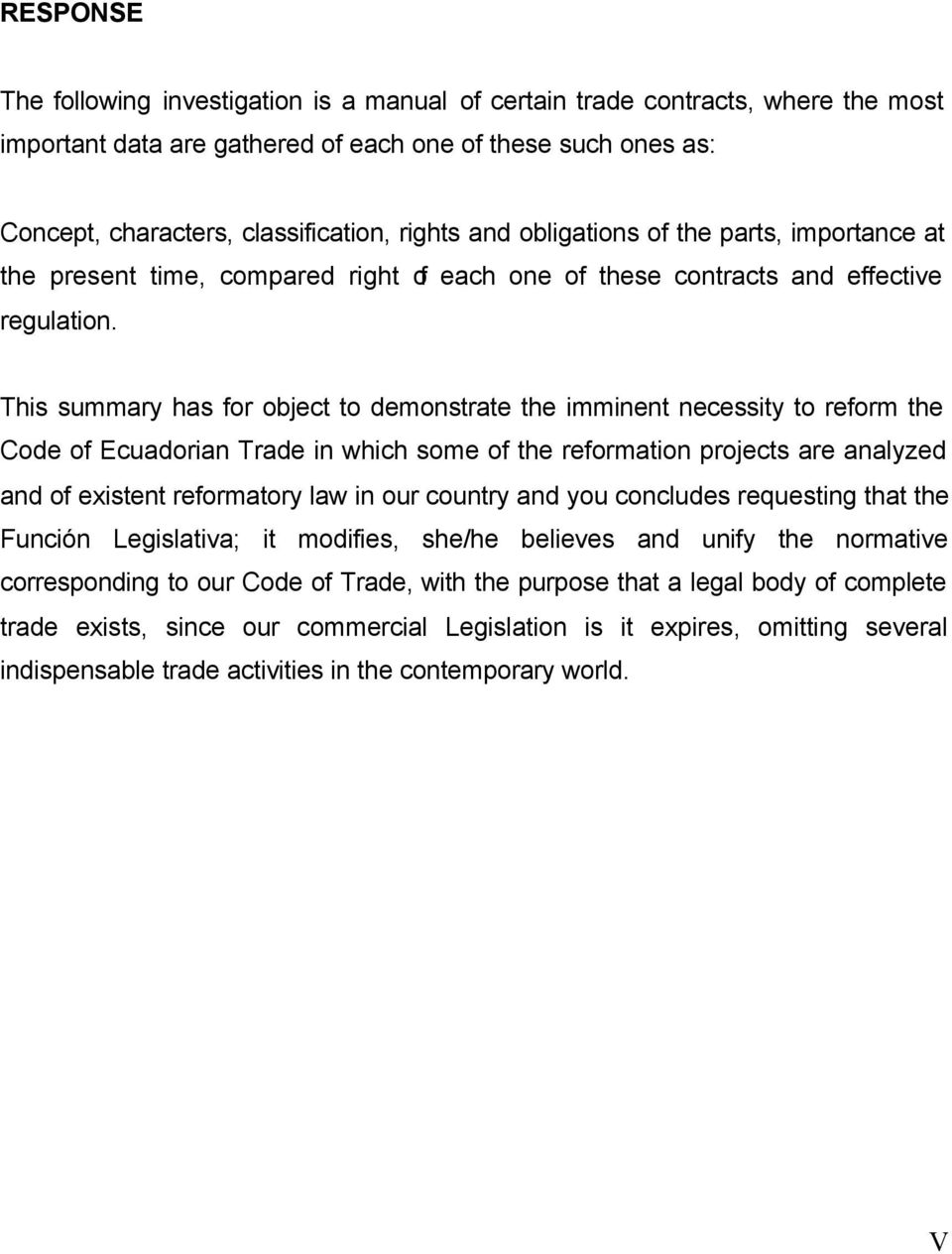 This summary has for object to demonstrate the imminent necessity to reform the Code of Ecuadorian Trade in which some of the reformation projects are analyzed and of existent reformatory law in our