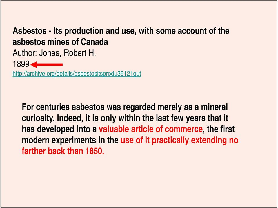 org/details/asbestositsprodu35121gut For centuries asbestos was regarded merely as a mineral curiosity.