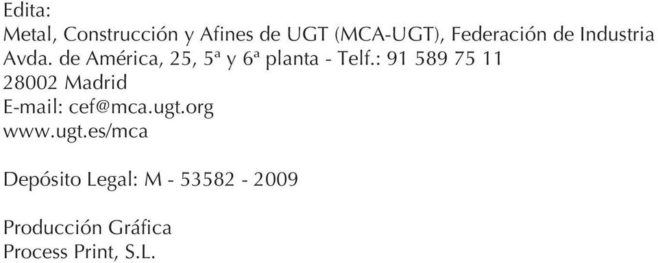: 91 589 75 11 28002 Madrid E-mail: cef@mca.ugt.