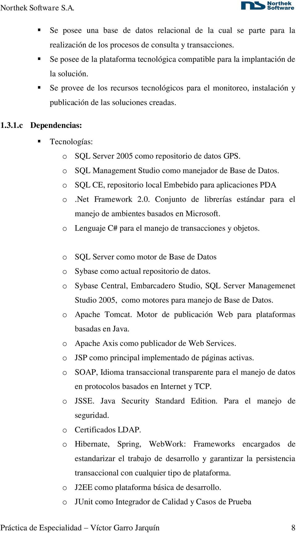 3.1.c Dependencias: Tecnologías: o SQL Server 2005 como repositorio de datos GPS. o SQL Management Studio como manejador de Base de Datos. o SQL CE, repositorio local Embebido para aplicaciones PDA o.