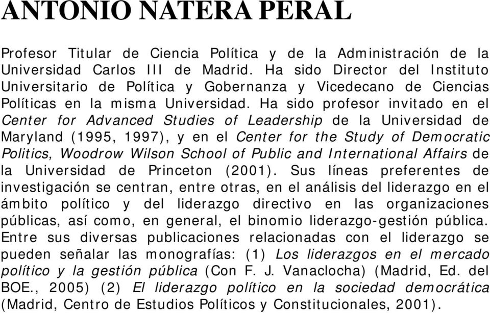 Ha sido profesor invitado en el Center for Advanced Studies of Leadership de la Universidad de Maryland (1995, 1997), y en el Center for the Study of Democratic Politics, Woodrow Wilson School of