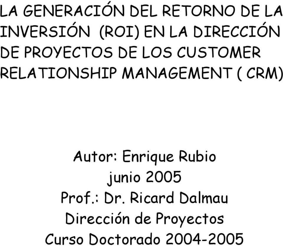 MANAGEMENT ( CRM) Autor: Enrique Rubio junio 2005 Prof.