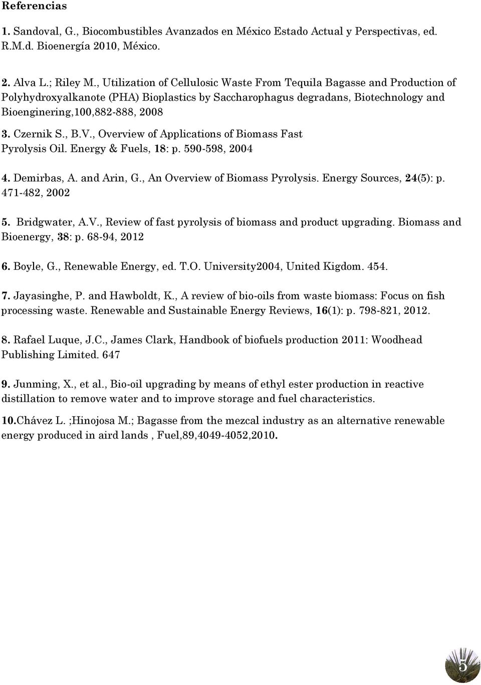 Czernik S., B.V., Overview of Applications of Biomass Fast Pyrolysis Oil. Energy & Fuels, 18: p. 590-598, 2004 4. Demirbas, A. and Arin, G., An Overview of Biomass Pyrolysis. Energy Sources, 24(5): p.