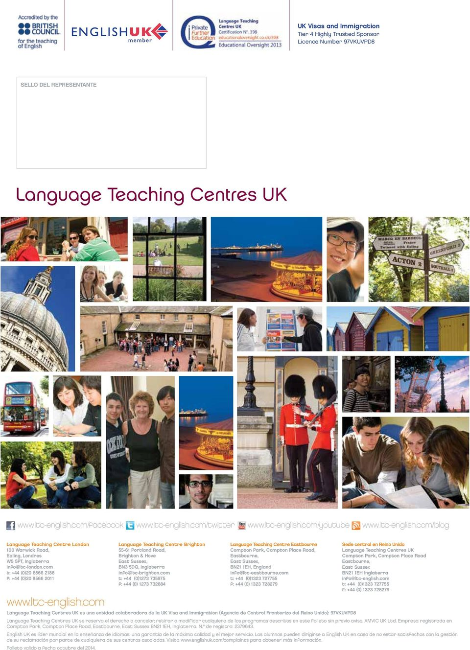 com t: +44 (0)20 8566 2188 f: +44 (0)20 8566 2011 www.ltc-english.com Language Teaching Centre Brighton 55-61 Portland Road, Brighton & Hove East Sussex, BN3 5DQ, Inglaterra info@ltc-brighton.