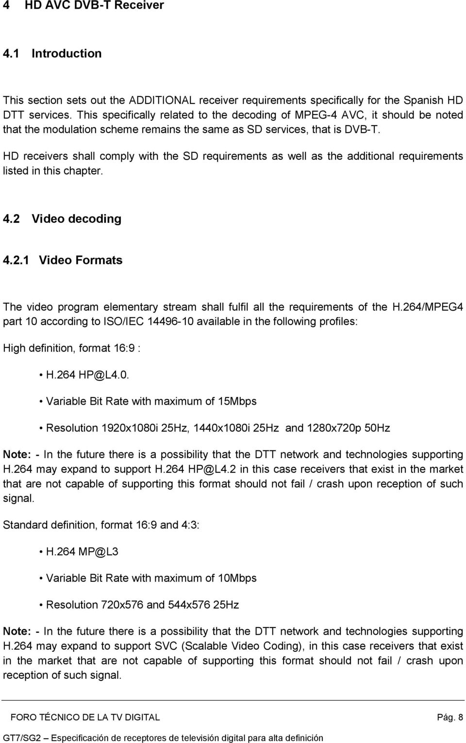 HD receivers shall comply with the SD requirements as well as the additional requirements listed in this chapter. 4.2