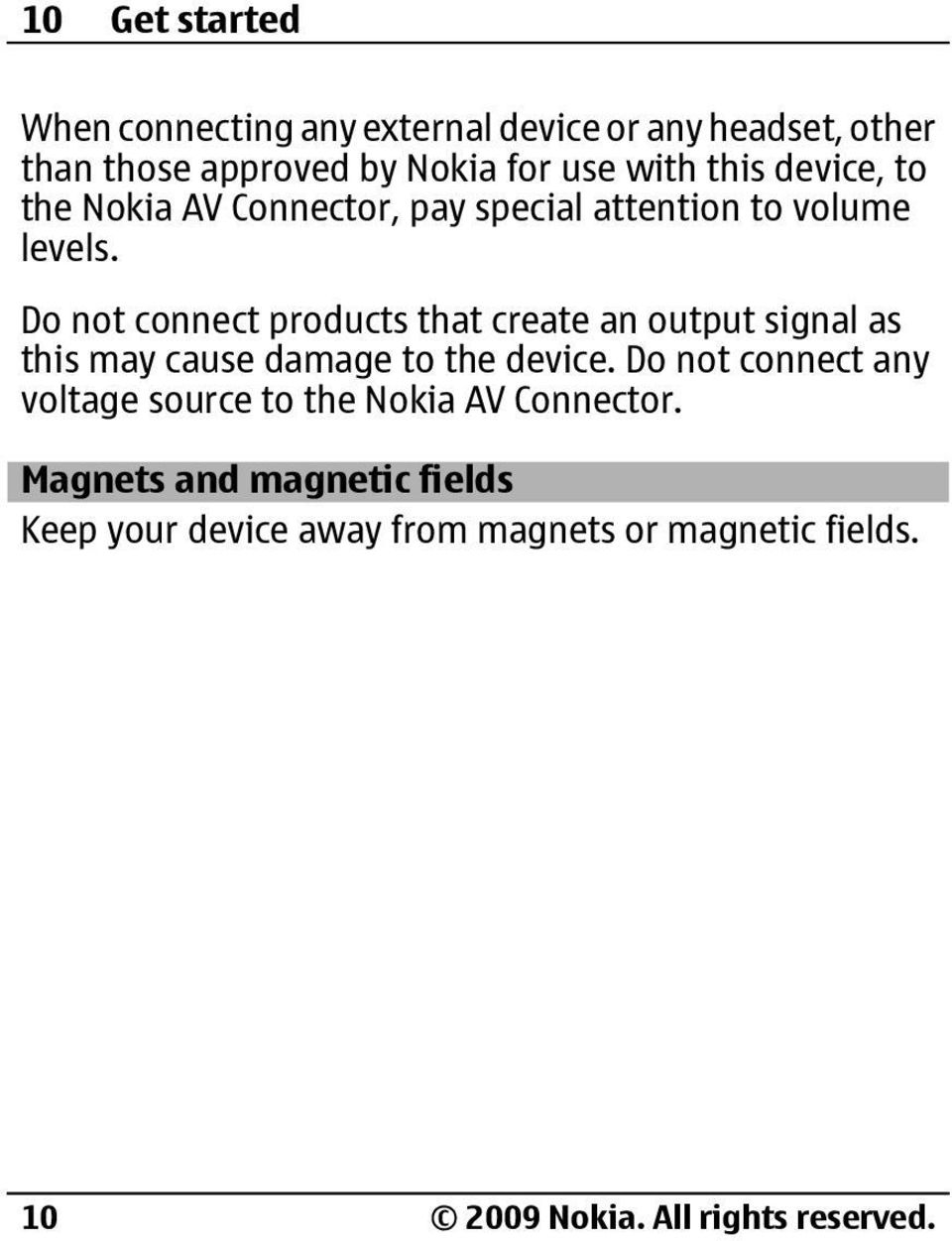 Do not connect products that create an output signal as this may cause damage to the device.