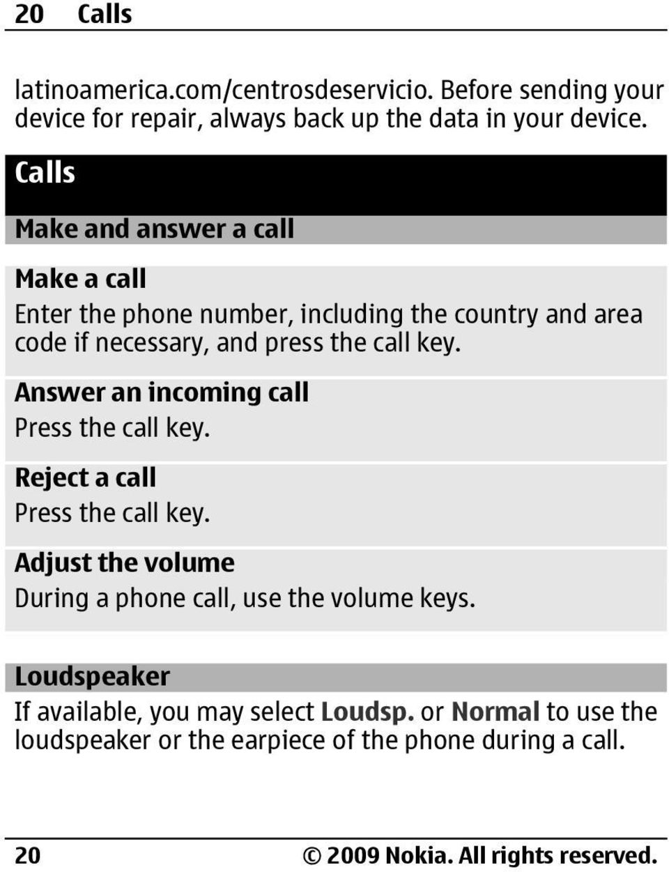 Answer an incoming call Press the call key. Reject a call Press the call key. Adjust the volume During a phone call, use the volume keys.
