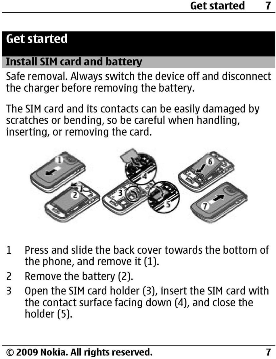 The SIM card and its contacts can be easily damaged by scratches or bending, so be careful when handling, inserting, or removing the card.