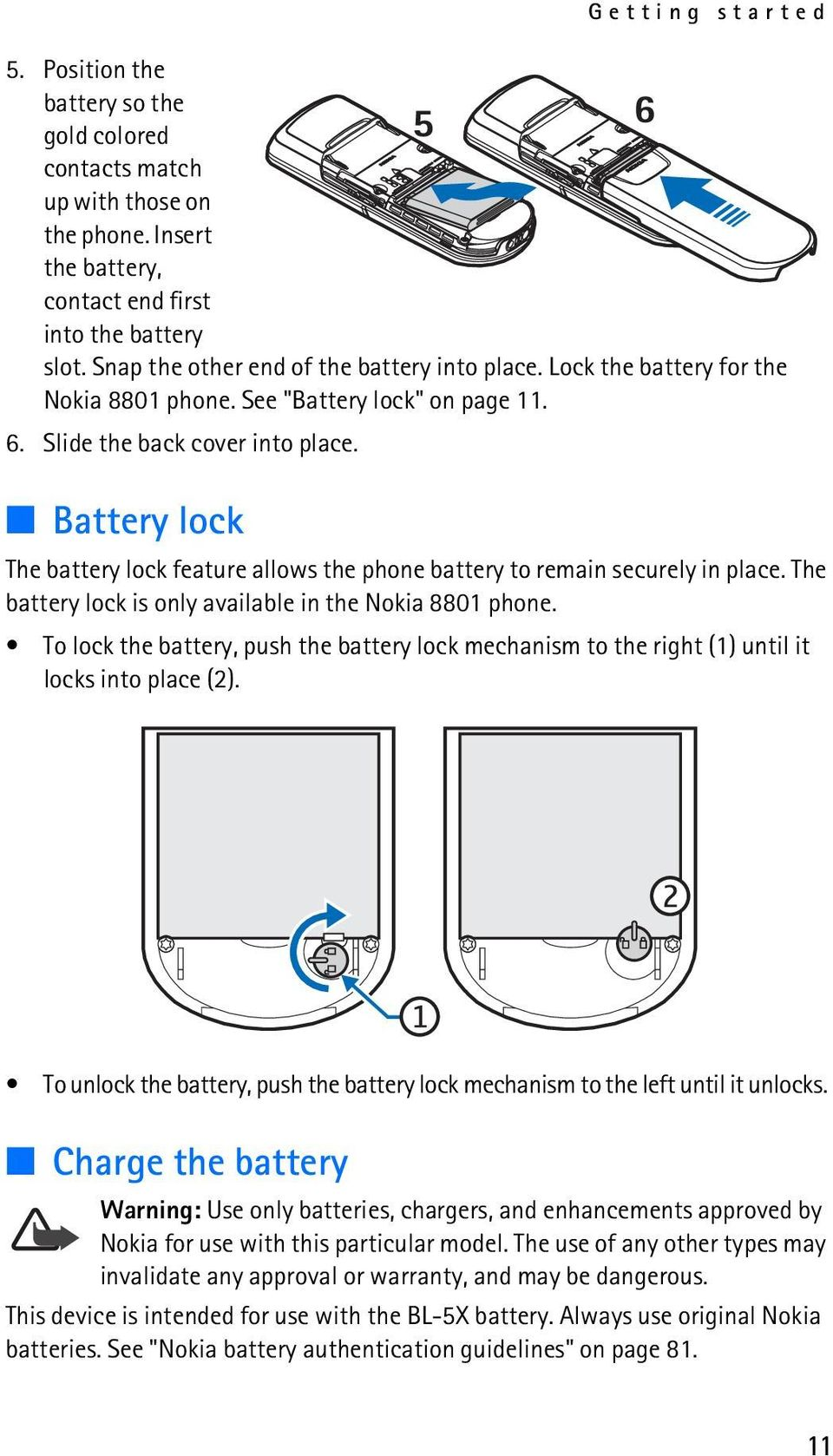 Battery lock The battery lock feature allows the phone battery to remain securely in place. The battery lock is only available in the Nokia 8801 phone.