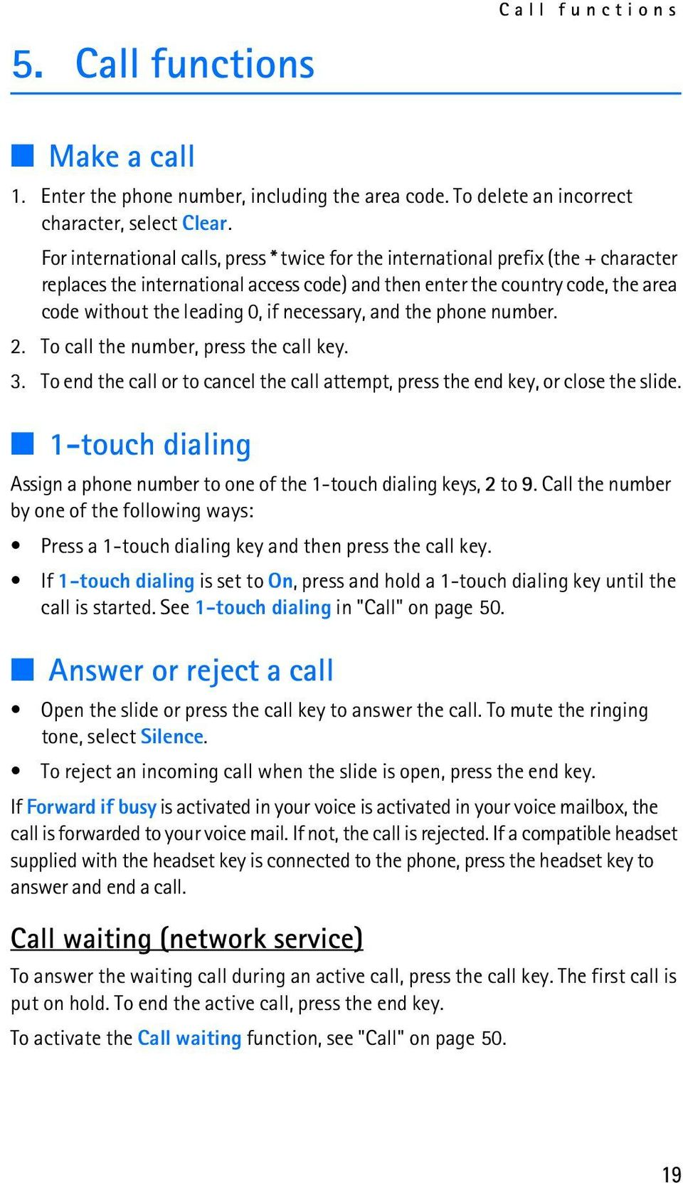 necessary, and the phone number. 2. To call the number, press the call key. 3. To end the call or to cancel the call attempt, press the end key, or close the slide.