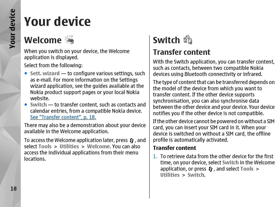 "Switch to transfer content, such as contacts and calendar entries, from a compatible Nokia device. See ""Transfer content"", p. 18."