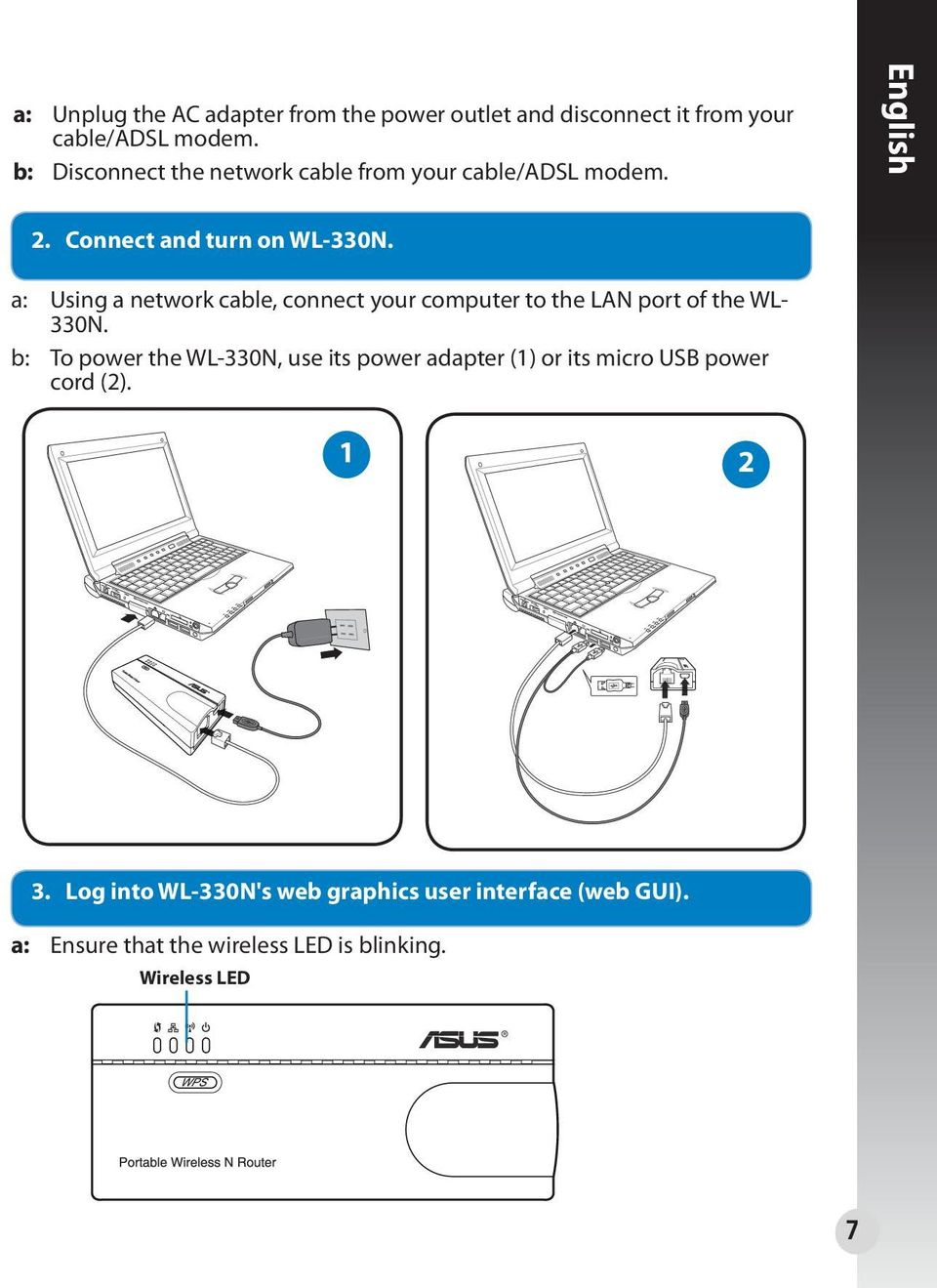 a: Using a network cable, connect your computer to the LAN port of the WL- 330N.