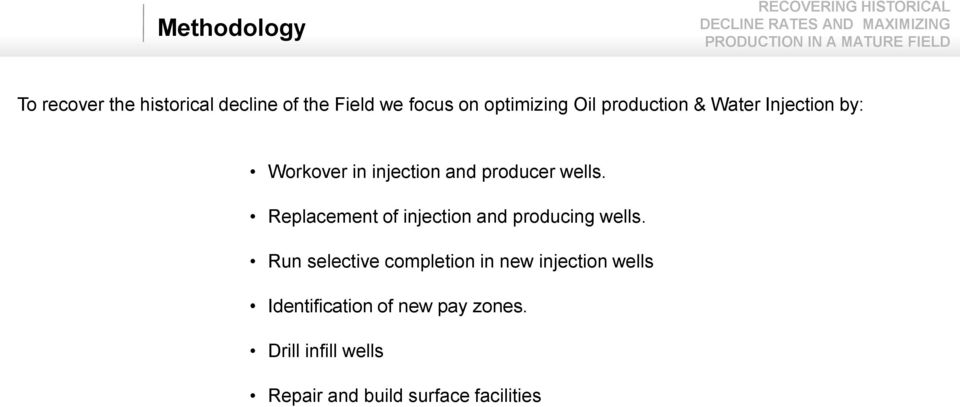 Replacement of injection and producing wells.