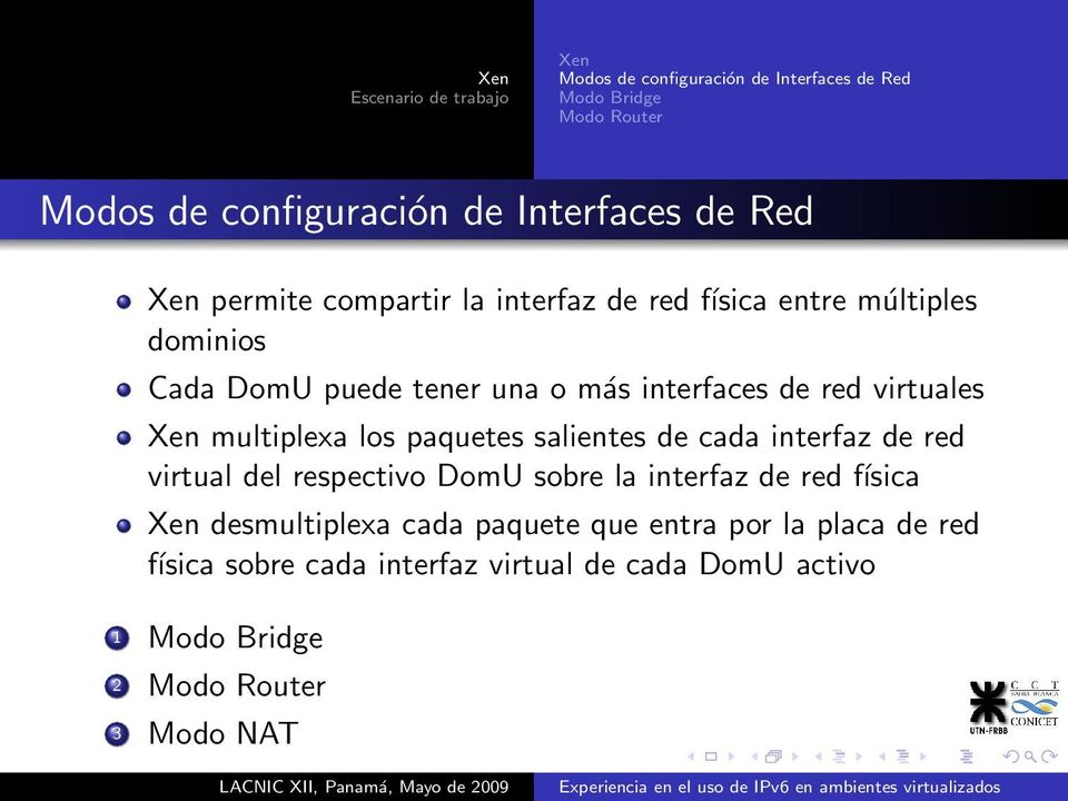 Xen multiplexa los paquetes salientes de cada interfaz de red virtual del respectivo DomU sobre la interfaz de red física Xen