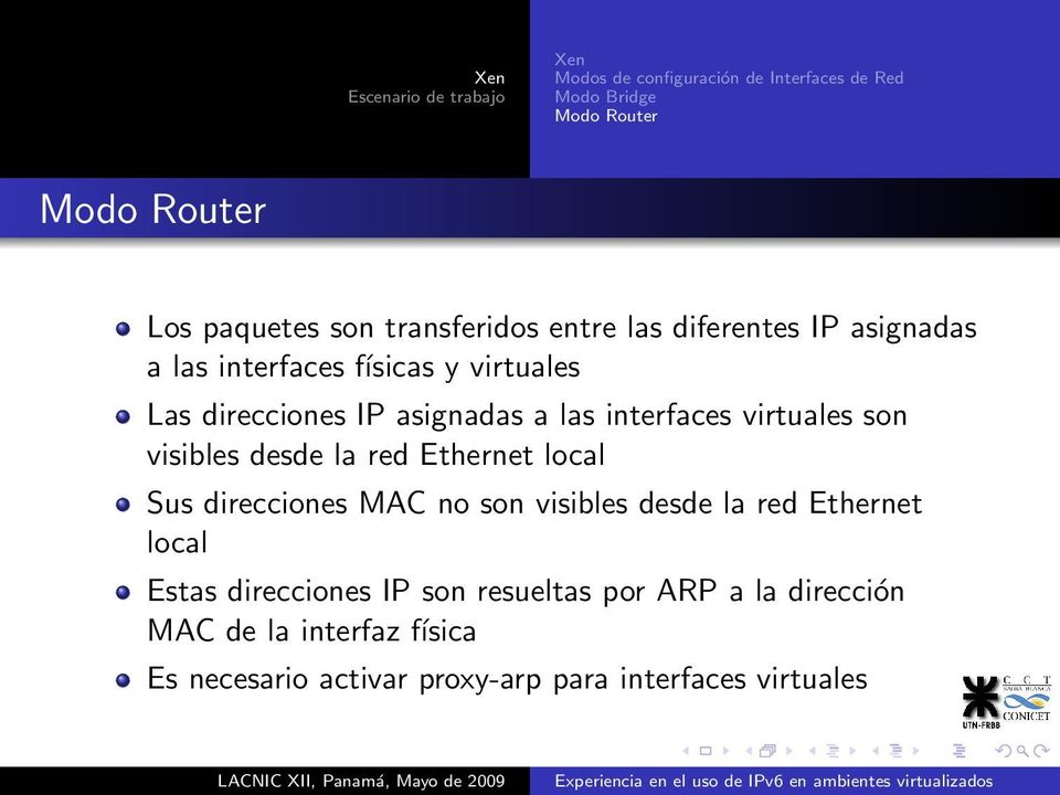 interfaces virtuales son visibles desde la red Ethernet local Sus direcciones MAC no son visibles desde la red Ethernet local