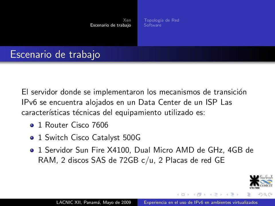 características técnicas del equipamiento utilizado es: 1 Router Cisco 7606 1 Switch Cisco Catalyst