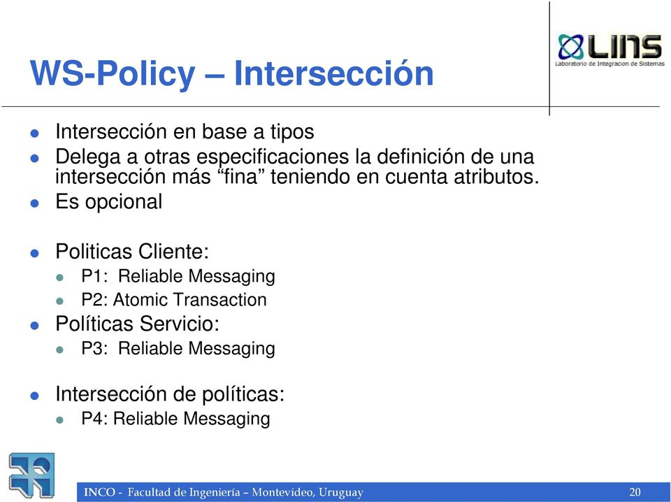 Es opcional Politicas Cliente: P1: Reliable Messaging P2: Atomic Transaction Políticas