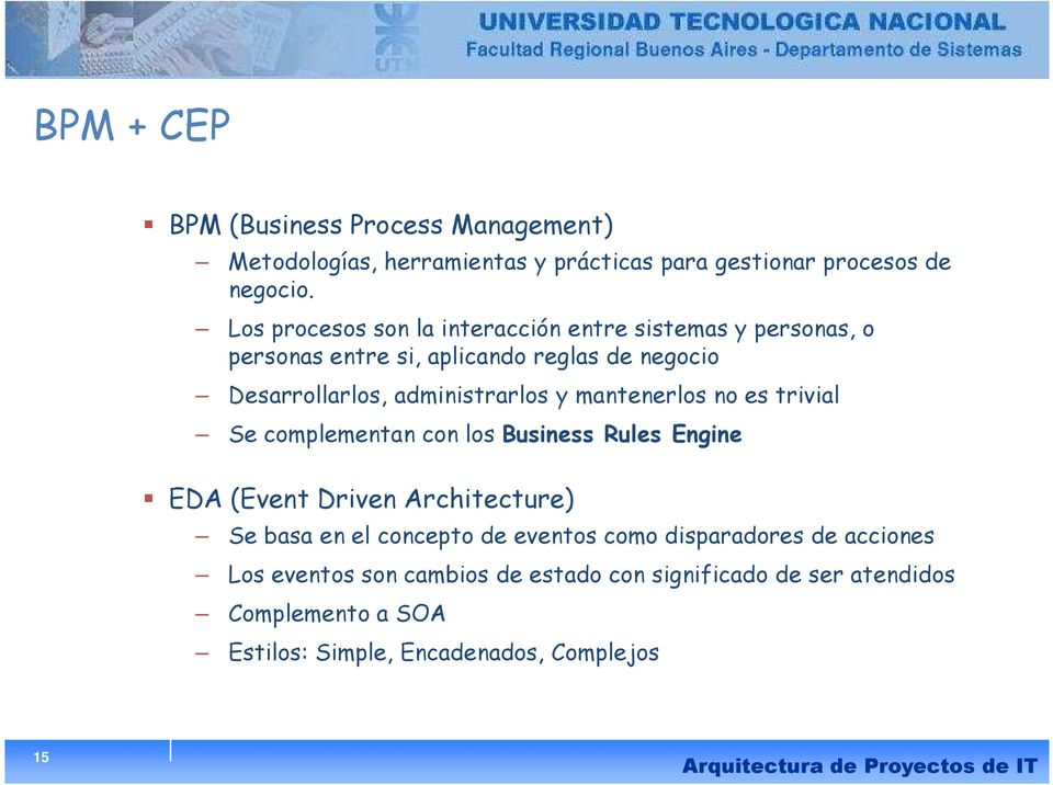 y mantenerlos no es trivial Se complementan con los Business Rules Engine EDA (Event Driven Architecture) Se basa en el concepto de