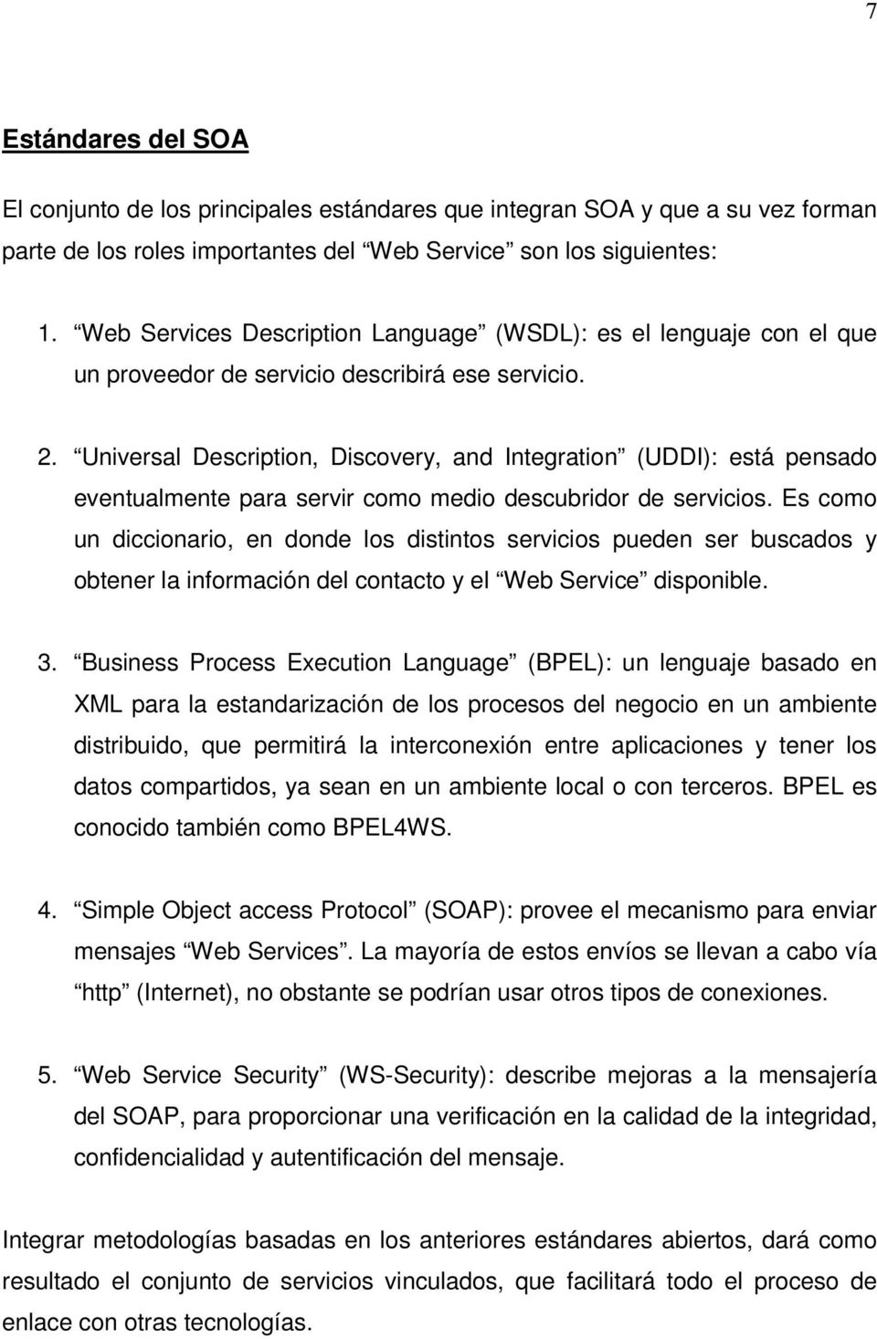 Universal Description, Discovery, and Integration (UDDI): está pensado eventualmente para servir como medio descubridor de servicios.