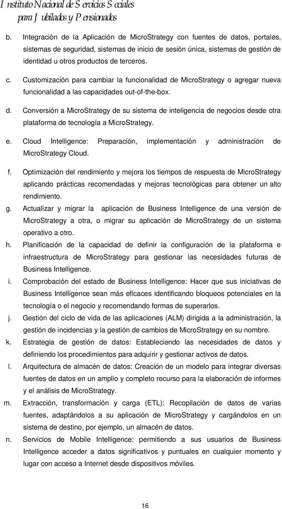 e. Cloud Intelligence: Preparación, implementación y administración de MicroStrategy Cloud. f.