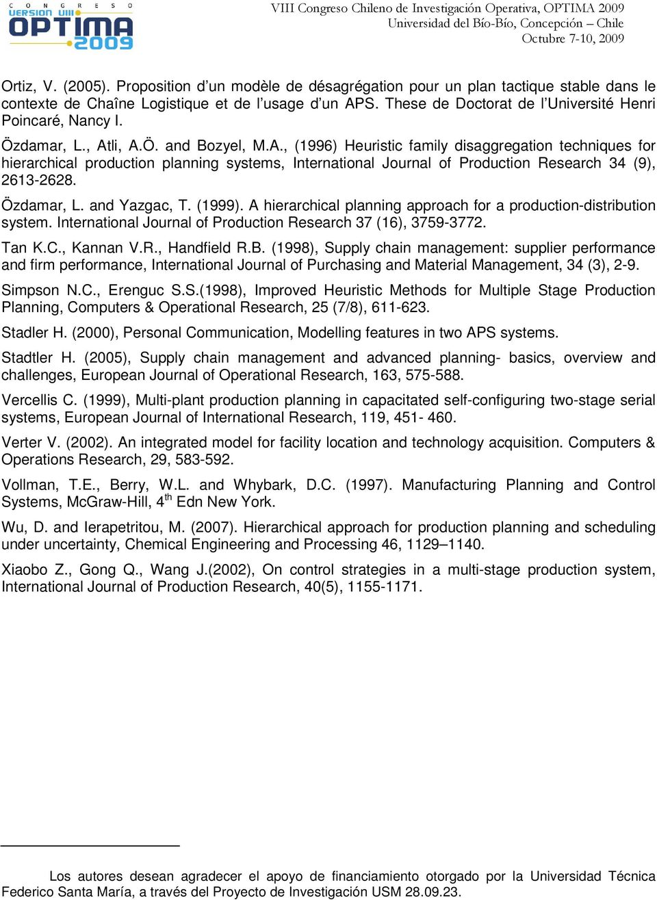 li, A.Ö. and Bozyel, M.A., (1996) Heuristic family disaggregation techniques for hierarchical production planning systems, International Journal of Production Research 34 (9), 2613-2628. Özdamar, L.