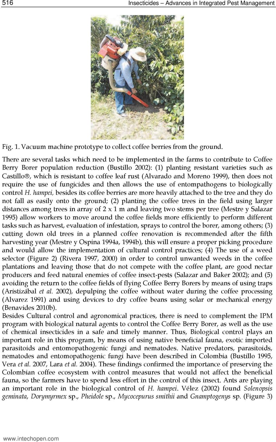 resistant to coffee leaf rust (Alvarado and Moreno 1999), then does not require the use of fungicides and then allows the use of entompathogens to biologically control H.