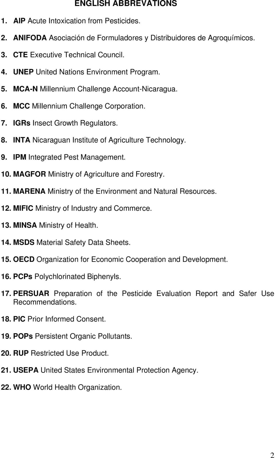 INTA Nicaraguan Institute of Agriculture Technology. 9. IPM Integrated Pest Management. 10. MAGFOR Ministry of Agriculture and Forestry. 11. MARENA Ministry of the Environment and Natural Resources.