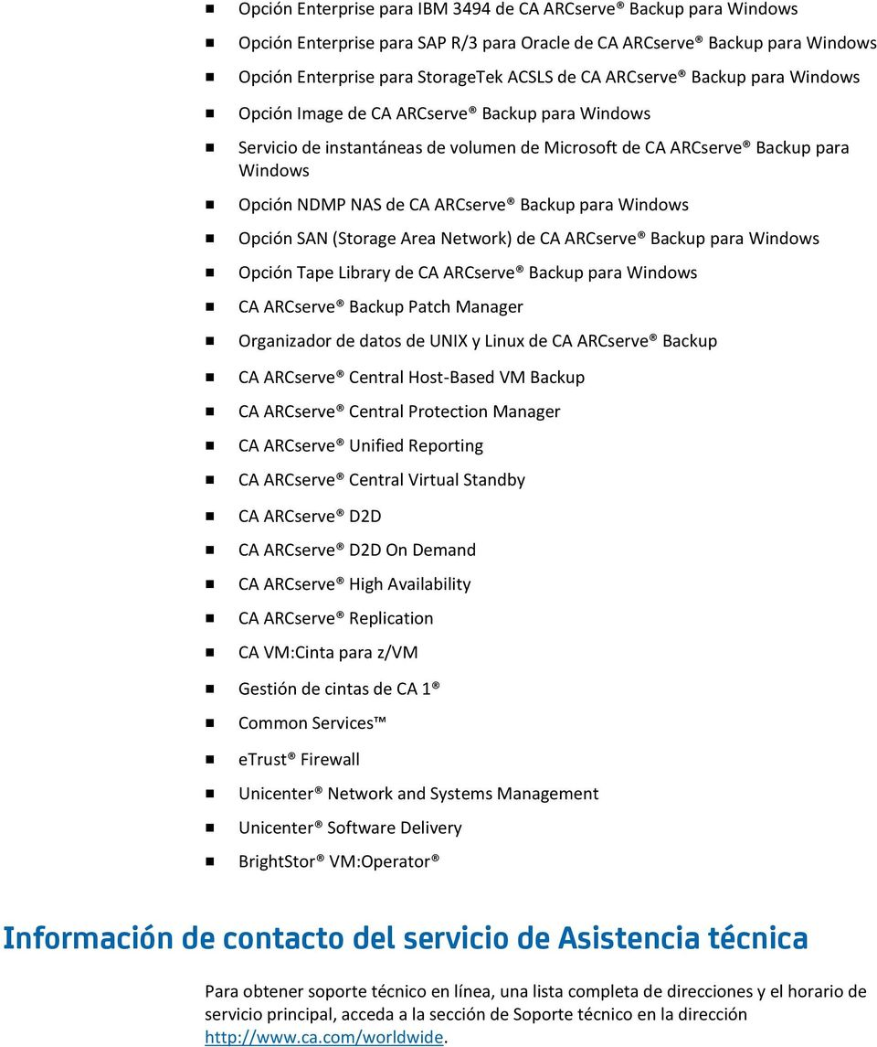 Windows Opción SAN (Storage Area Network) de CA ARCserve Backup para Windows Opción Tape Library de CA ARCserve Backup para Windows CA ARCserve Backup Patch Manager Organizador de datos de UNIX y