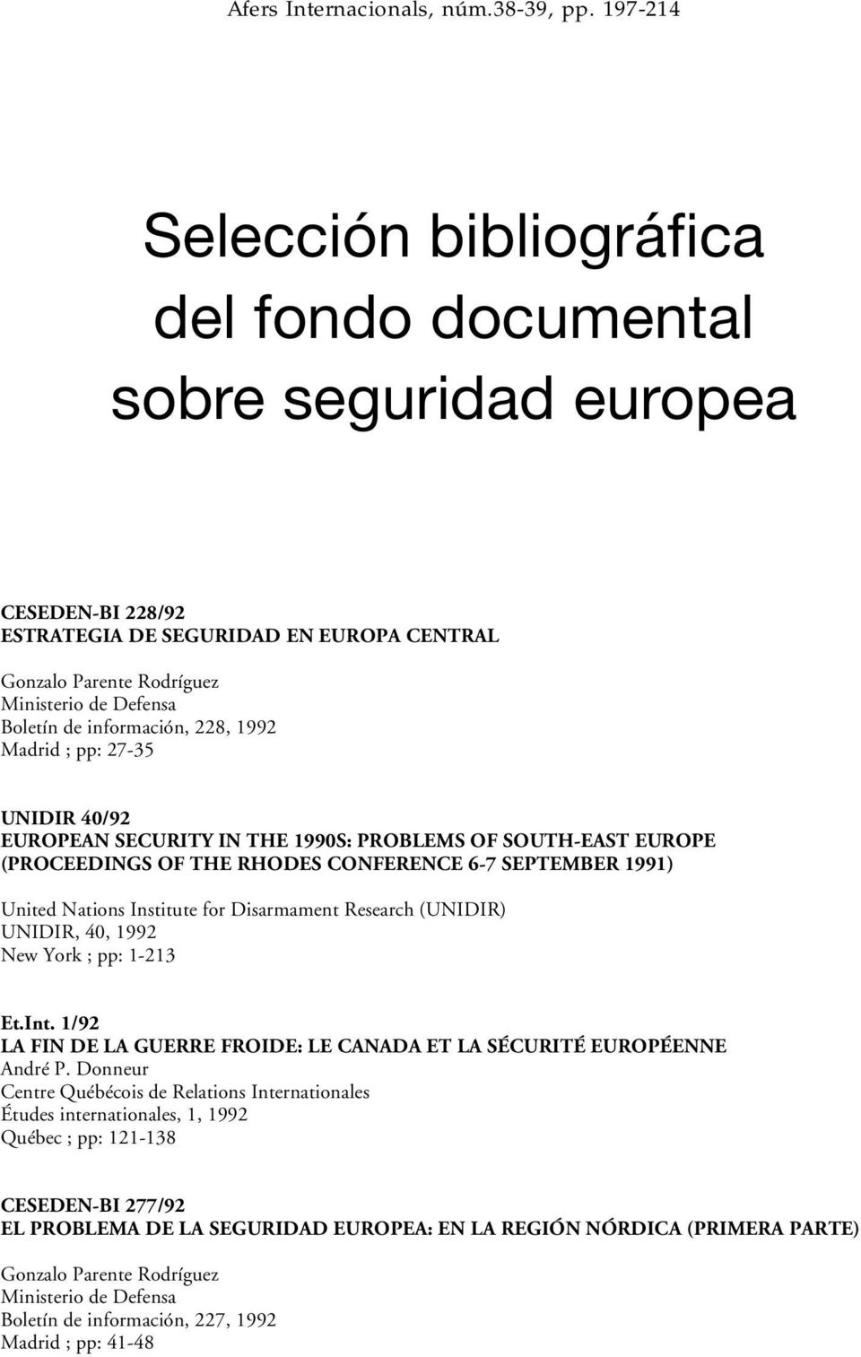 Madrid ; pp: 27-35 UNIDIR 40/92 EUROPEAN SECURITY IN THE 1990S: PROBLEMS OF SOUTH-EAST EUROPE (PROCEEDINGS OF THE RHODES CONFERENCE 6-7 SEPTEMBER 1991) United Nations Institute for Disarmament