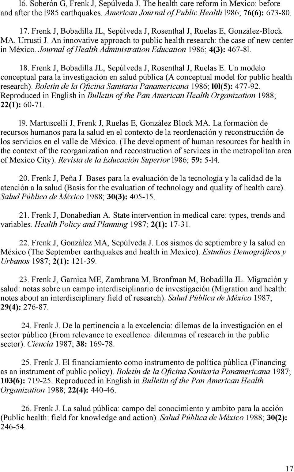 Journal of Health Administration Education 1986; 4(3): 467-8l. 18. Frenk J, Bobadilla JL, Sepúlveda J, Rosenthal J, Ruelas E.
