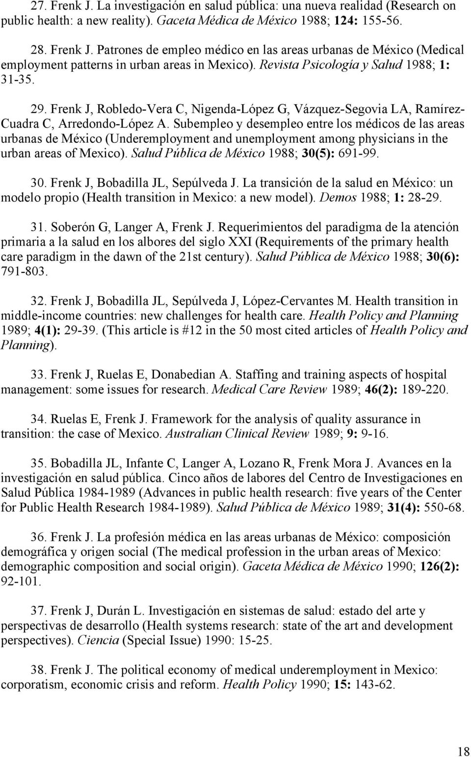 Subempleo y desempleo entre los médicos de las areas urbanas de México (Underemployment and unemployment among physicians in the urban areas of Mexico). Salud Pública de México 1988; 30(5): 691-99.