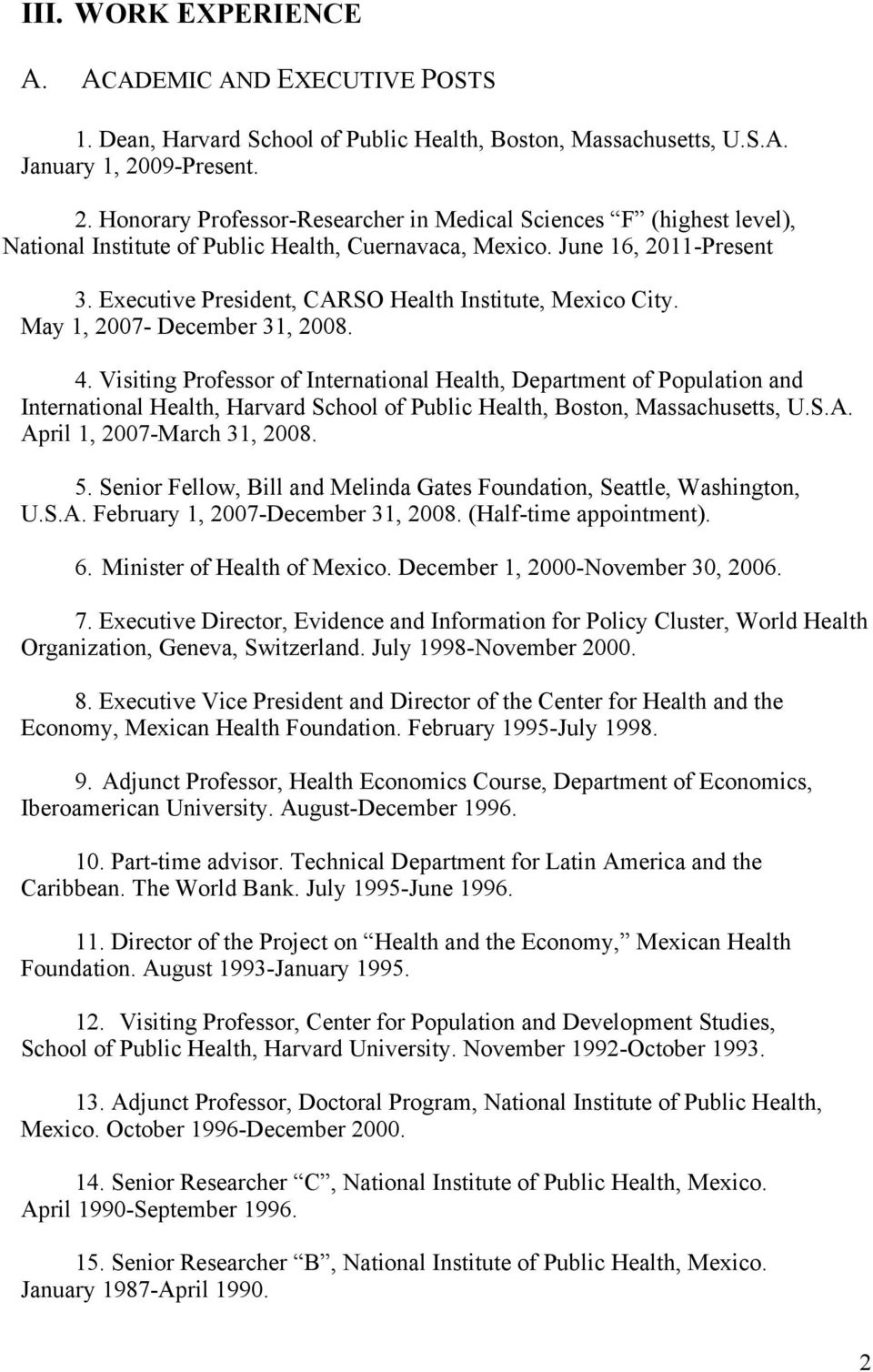 Executive President, CARSO Health Institute, Mexico City. May 1, 2007- December 31, 2008. 4.