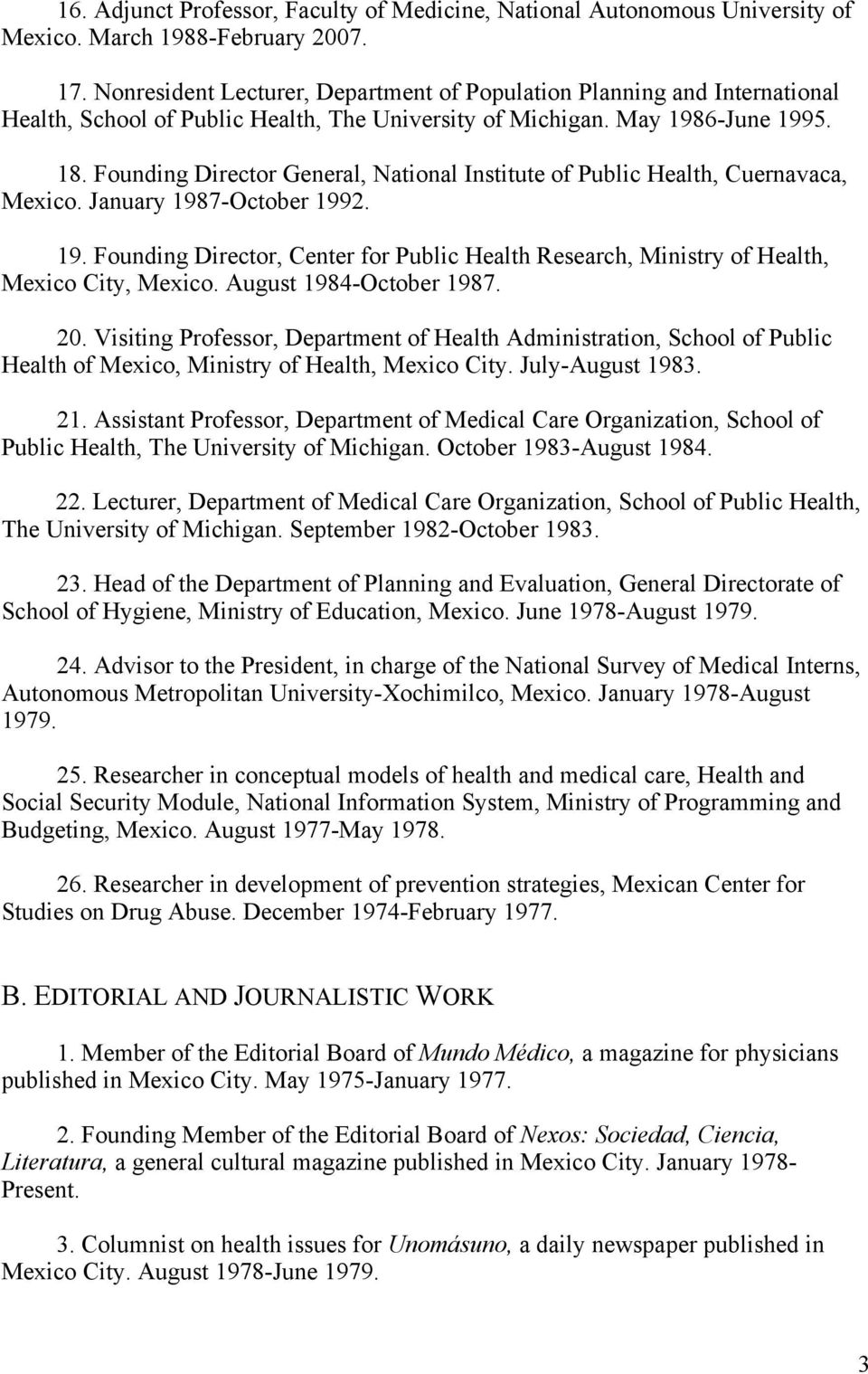 Founding Director General, National Institute of Public Health, Cuernavaca, Mexico. January 1987-October 1992. 19. Founding Director, Center for Public Health Research, Ministry of Health, Mexico City, Mexico.
