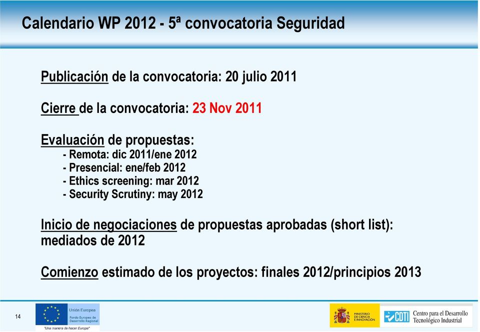 2012 - Ethics screening: mar 2012 - Security Scrutiny: may 2012 Inicio de negociaciones de propuestas