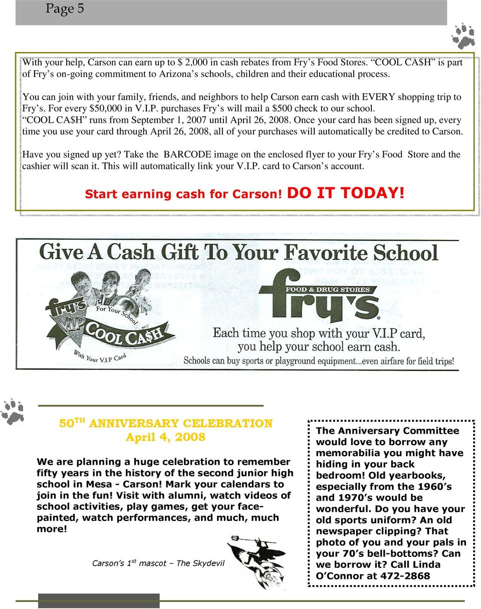 You can join with your family, friends, and neighbors to help Carson earn cash with EVERY shopping trip to Fry s. For every $50,000 in V.I.P. purchases Fry s will mail a $500 check to our school.