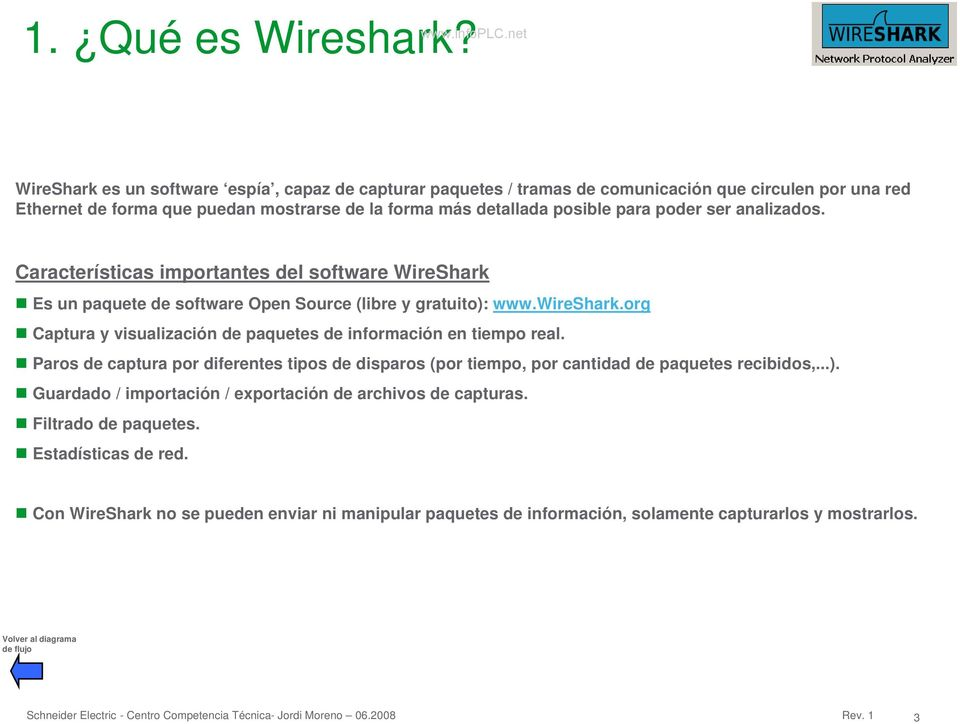 ser analizados. Características importantes del software WireShark Es un paquete de software Open Source (libre y gratuito): www.wireshark.