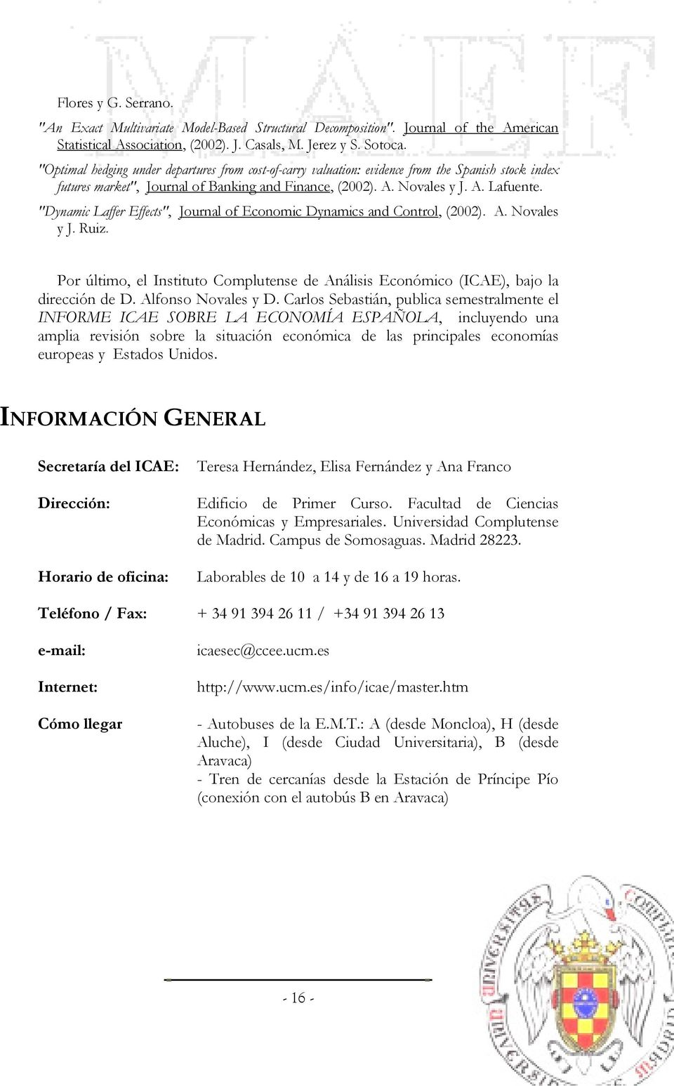 """Dynamic Laffer Effects"", Journal of Economic Dynamics and Control, (2002). A. Novales y J. Ruiz. Por último, el Instituto Complutense de Análisis Económico (ICAE), bajo la dirección de D."