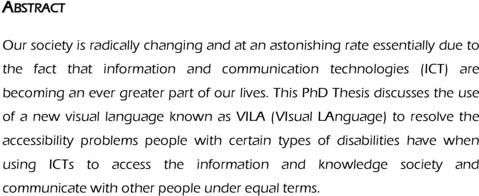 This PhD Thesis discusses the use of a new visual language known as VILA (VIsual LAnguage) to resolve the accessibility