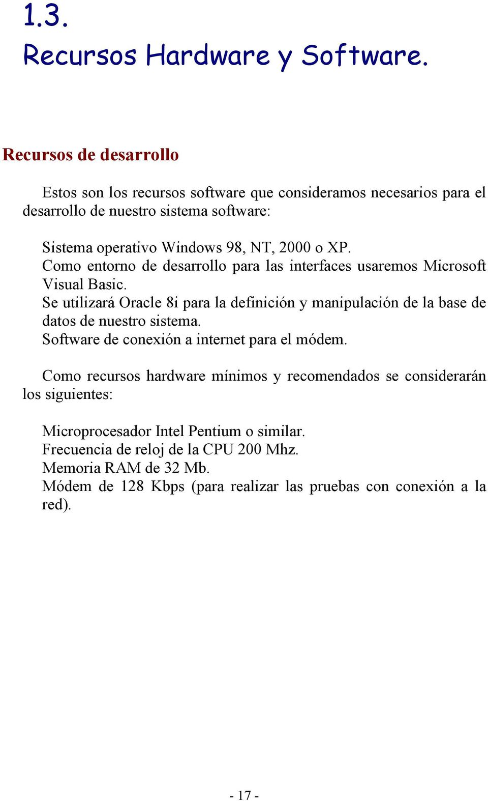 XP. Como entorno de desarrollo para las interfaces usaremos Microsoft Visual Basic.