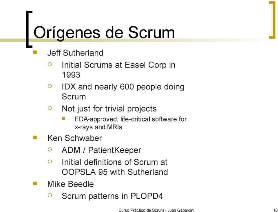 x-rays and MRIs Ken Schwaber ADM / PatientKeeper Initial definitions of Scrum at OOPSLA 95